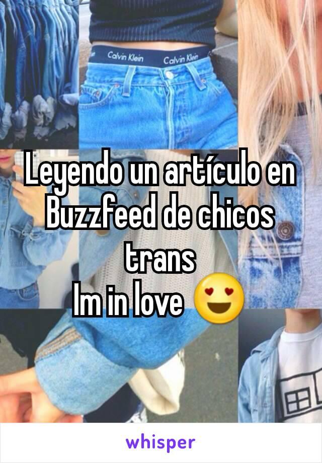 Leyendo un artículo en Buzzfeed de chicos trans Im in love 😍