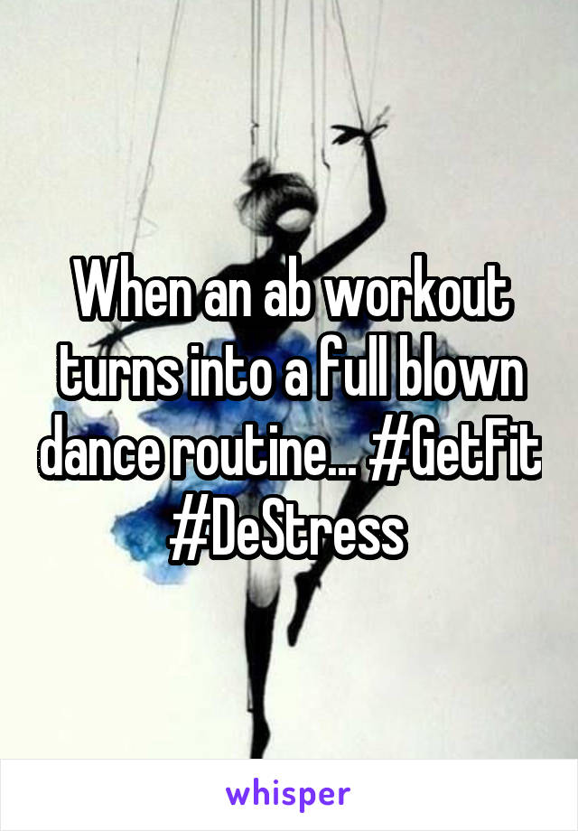 When an ab workout turns into a full blown dance routine... #GetFit #DeStress