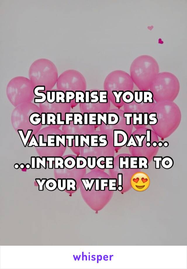Surprise your girlfriend this Valentines Day!... ...introduce her to your wife! 😍