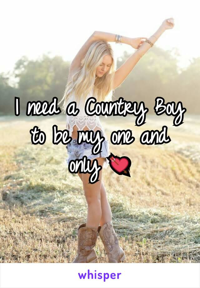 I need a Country Boy to be my one and only 💘