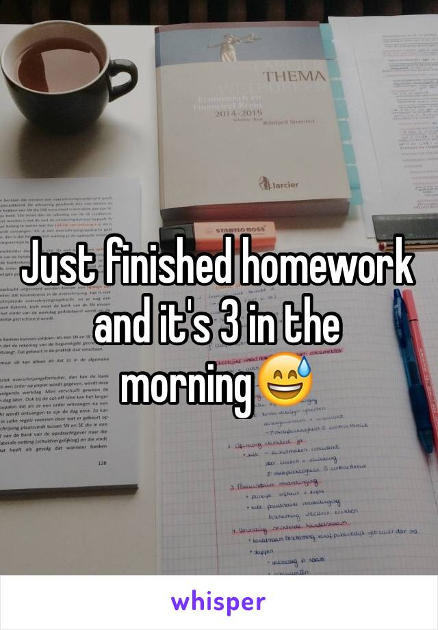 Just finished homework and it's 3 in the morning😅