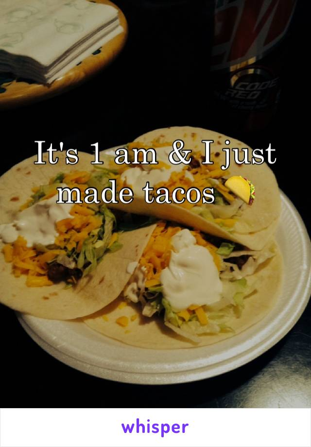 It's 1 am & I just made tacos 🌮