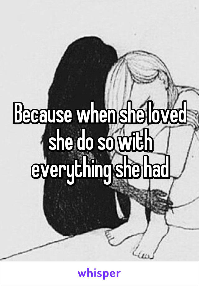 Because when she loved she do so with everything she had