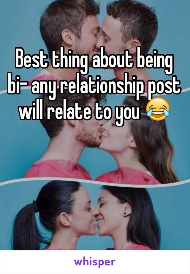 Best thing about being bi- any relationship post will relate to you 😂