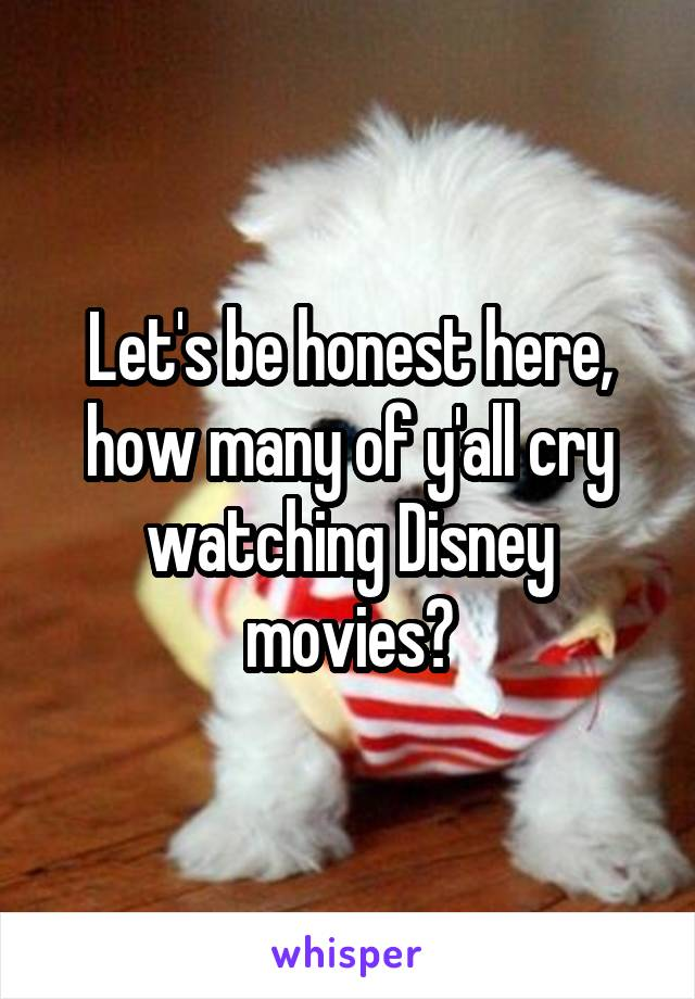 Let's be honest here, how many of y'all cry watching Disney movies?
