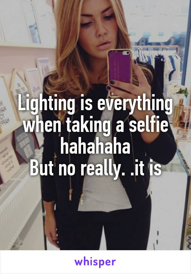 Lighting is everything when taking a selfie hahahaha But no really. .it is