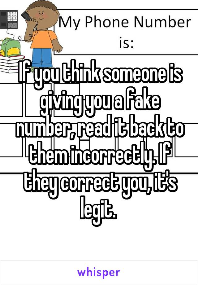 If you think someone is giving you a fake number, read it back to them incorrectly. If they correct you, it's legit.