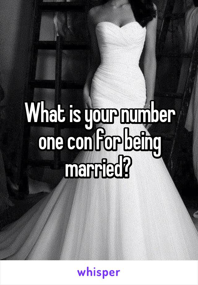 What is your number one con for being married?