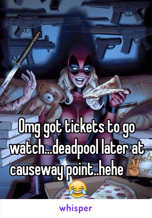 Omg got tickets to go watch...deadpool later at causeway point..hehe✌🏾️😂