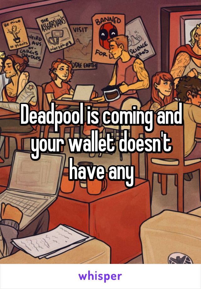 Deadpool is coming and your wallet doesn't have any