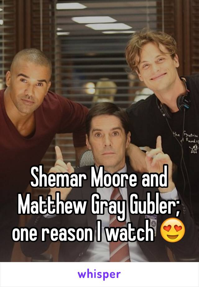Shemar Moore and Matthew Gray Gubler; one reason I watch 😍