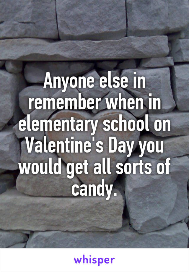 Anyone else in remember when in elementary school on Valentine's Day you would get all sorts of candy.