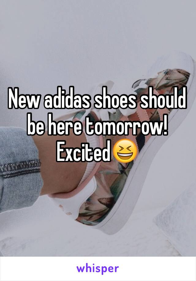 New adidas shoes should be here tomorrow! Excited😆