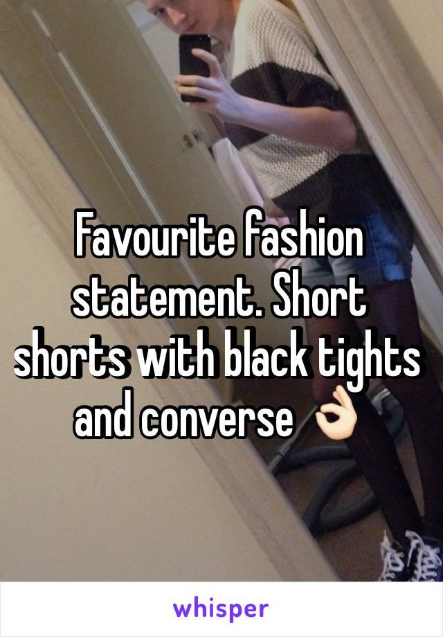 Favourite fashion statement. Short shorts with black tights and converse 👌🏻