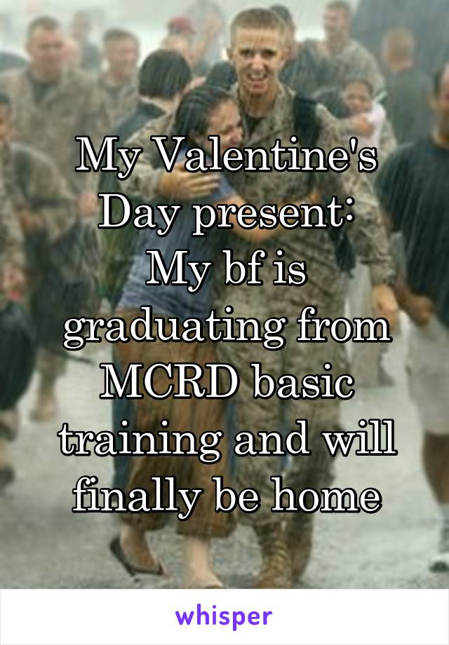 My Valentine's Day present: My bf is graduating from MCRD basic training and will finally be home