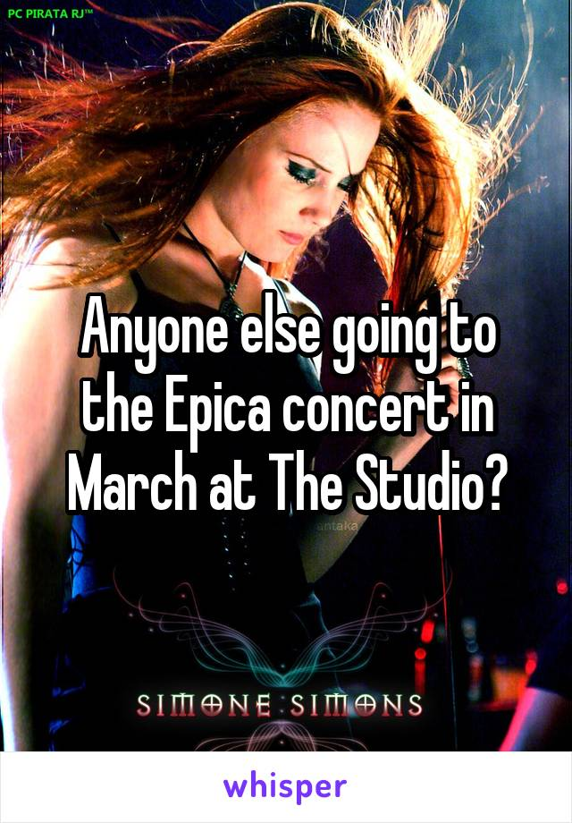 Anyone else going to the Epica concert in March at The Studio?