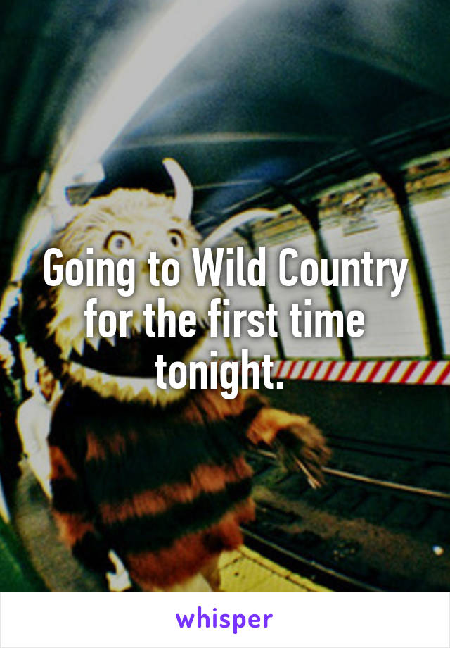 Going to Wild Country for the first time tonight.