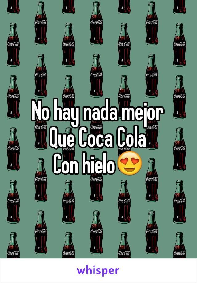 No hay nada mejor Que Coca Cola Con hielo😍
