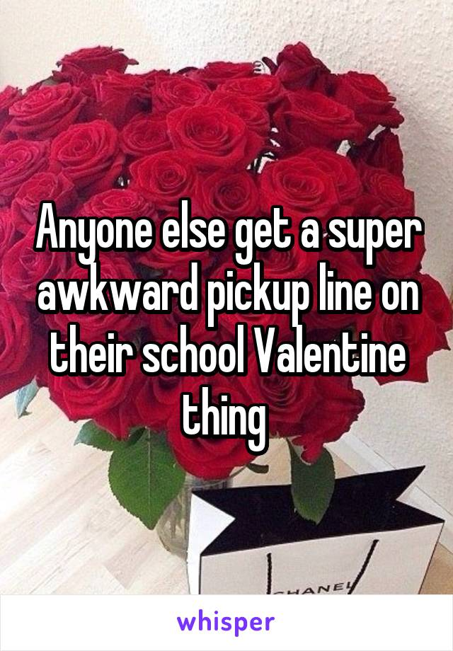 Anyone else get a super awkward pickup line on their school Valentine thing