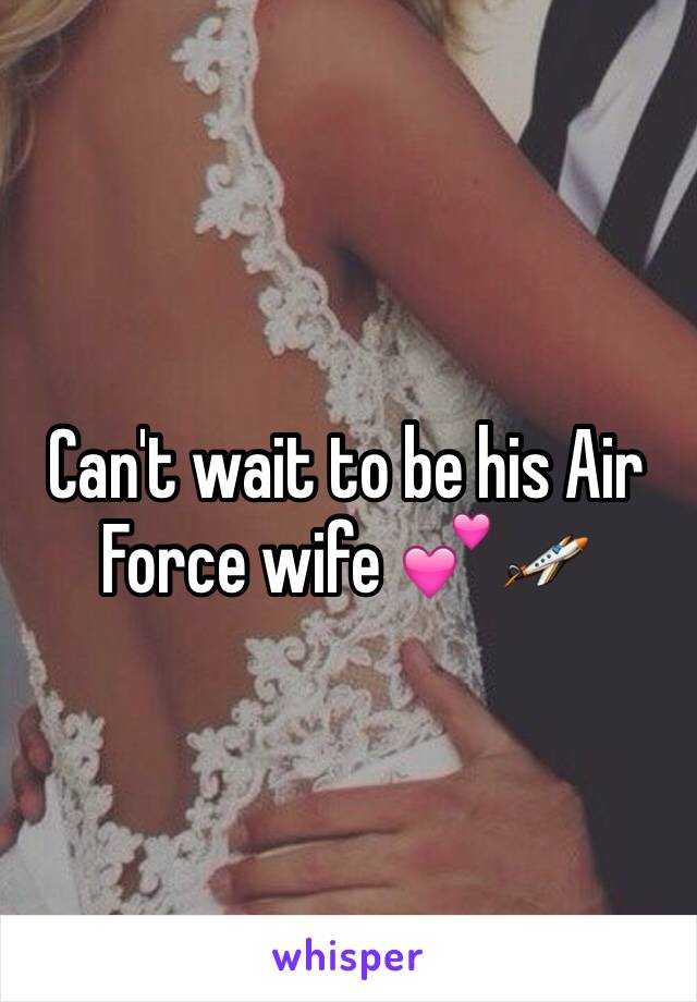 Can't wait to be his Air Force wife 💕🛩