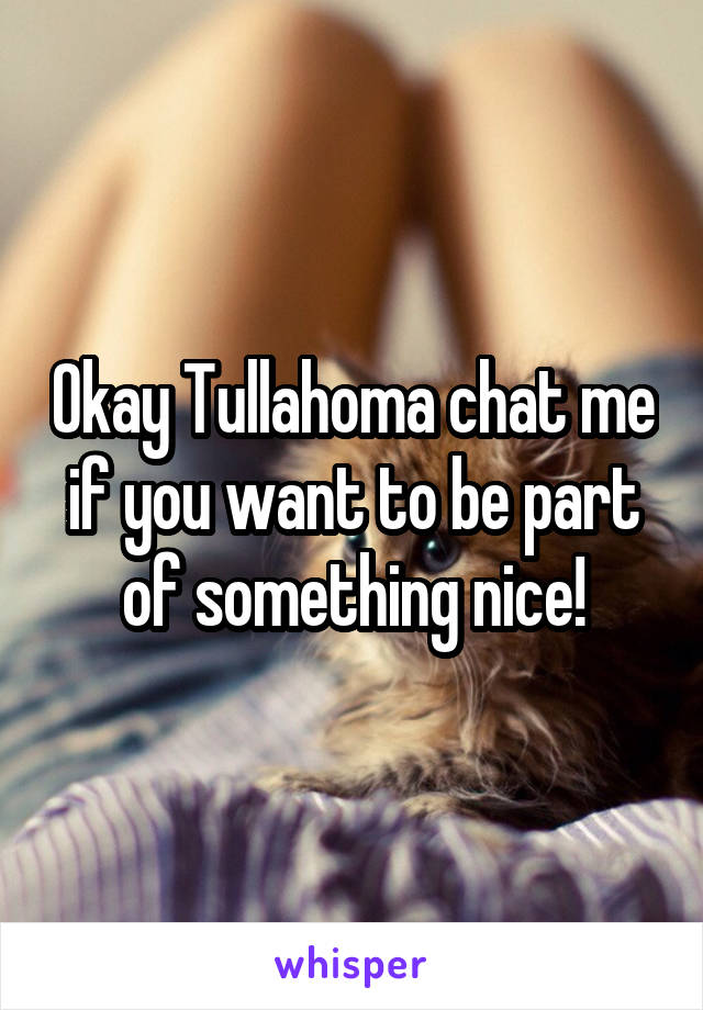 Okay Tullahoma chat me if you want to be part of something nice!
