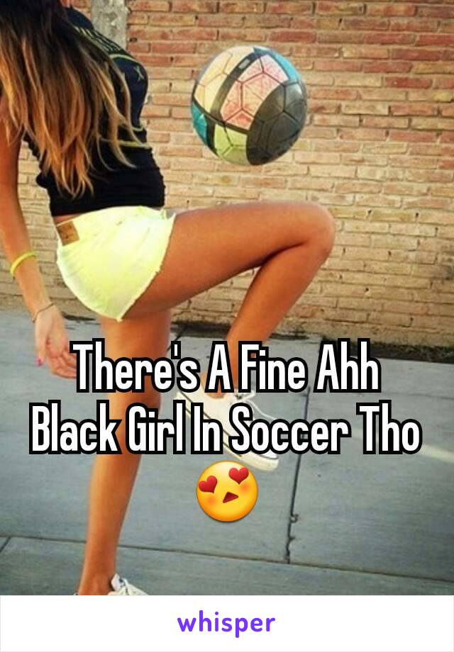 There's A Fine Ahh Black Girl In Soccer Tho😍