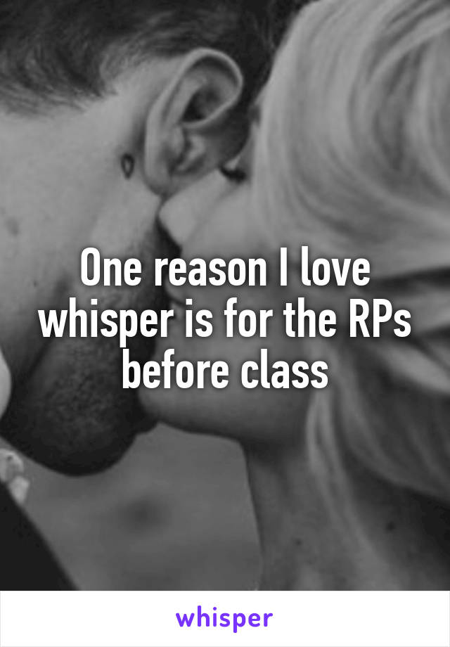 One reason I love whisper is for the RPs before class