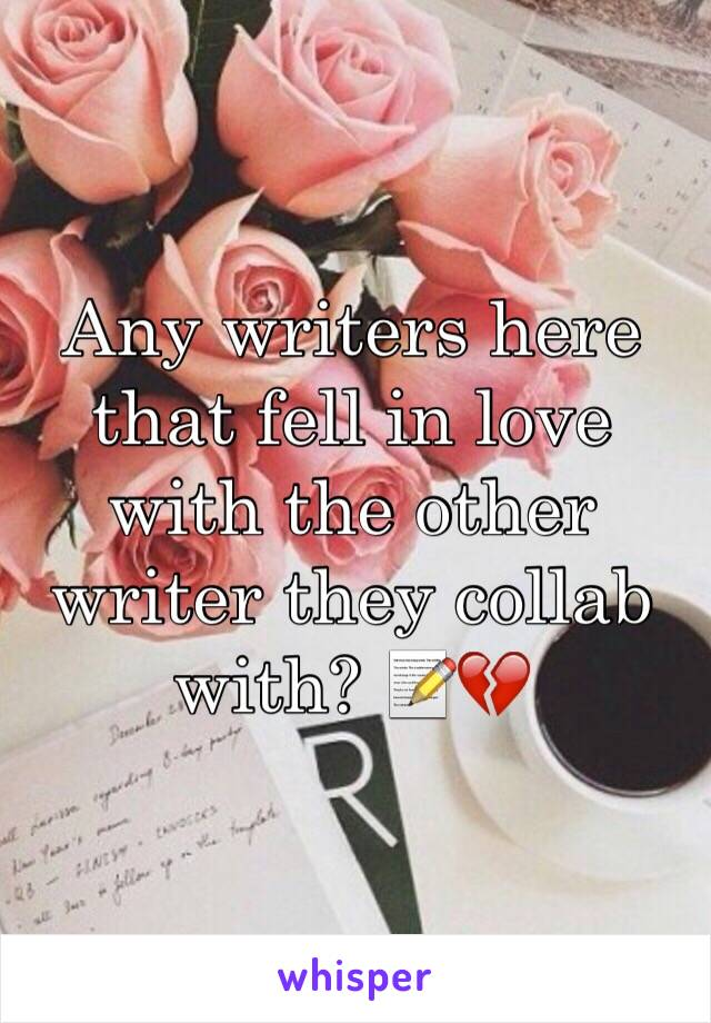 Any writers here that fell in love with the other writer they collab with? 📝💔