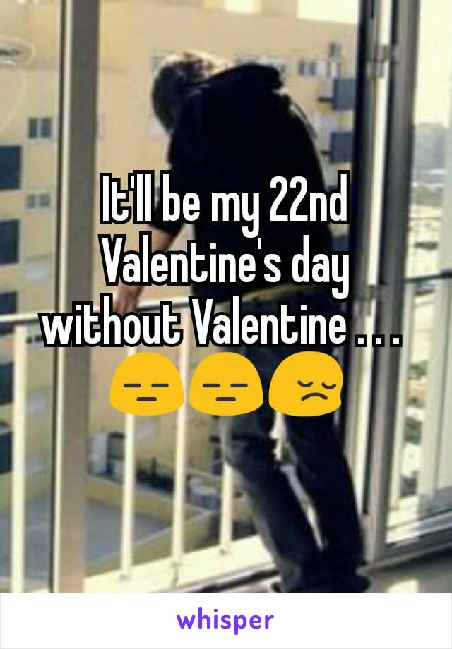 It'll be my 22nd Valentine's day without Valentine . . .  😑😑😔