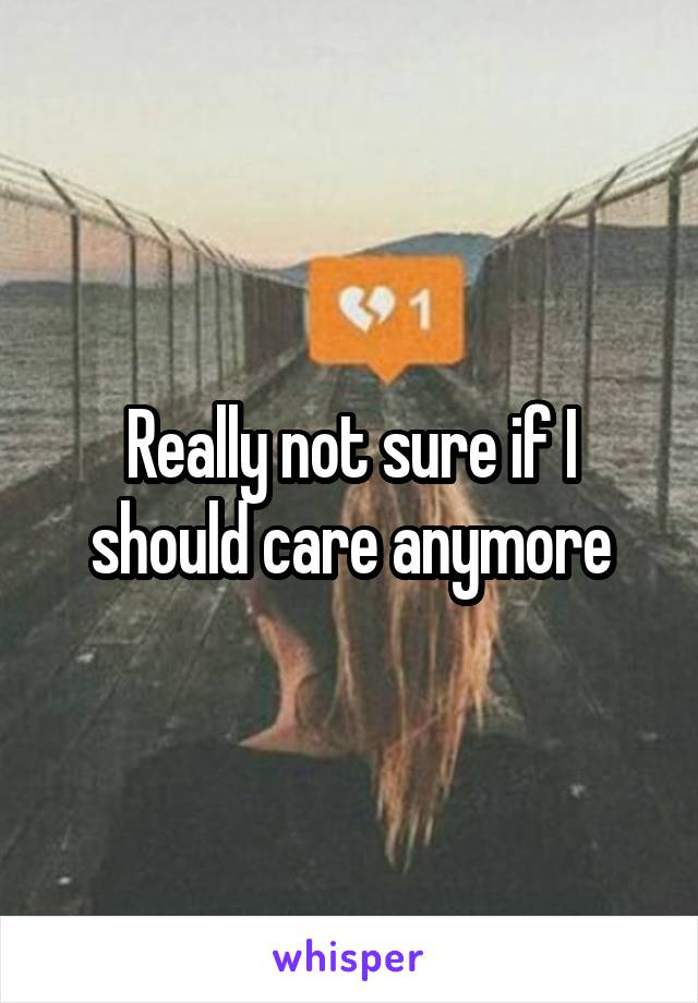 Really not sure if I should care anymore