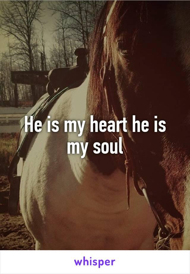 He is my heart he is my soul