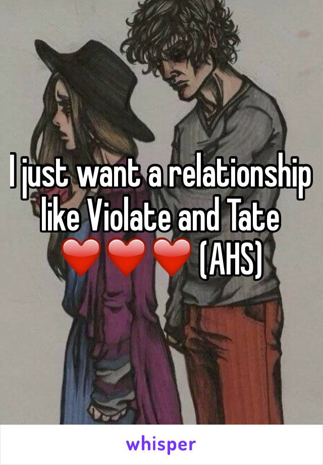 I just want a relationship like Violate and Tate  ❤️❤️❤️ (AHS)