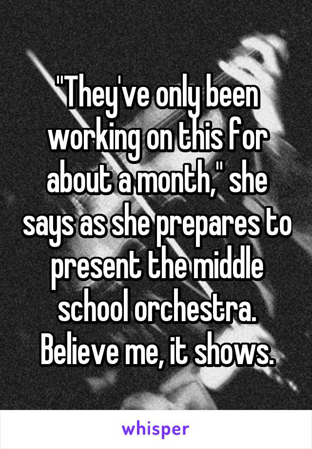 """""""They've only been working on this for about a month,"""" she says as she prepares to present the middle school orchestra. Believe me, it shows."""