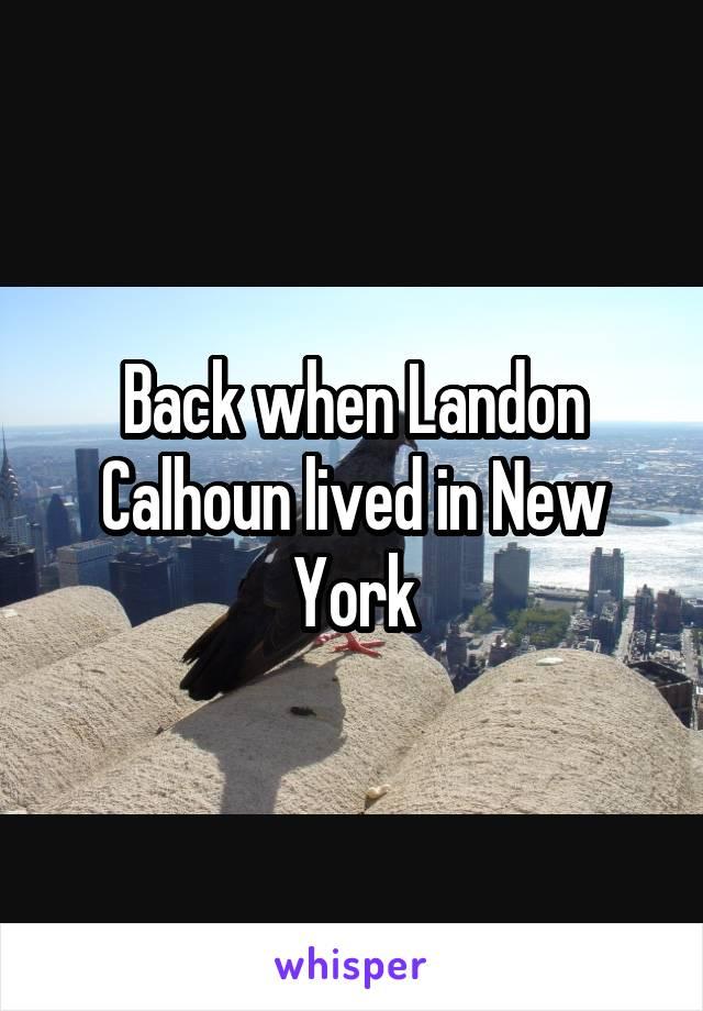 Back when Landon Calhoun lived in New York