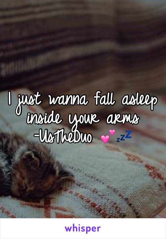 I just wanna fall asleep inside your arms  -UsTheDuo 💕💤
