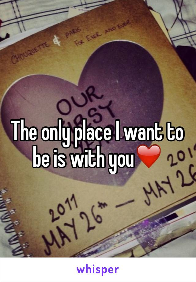 The only place I want to be is with you❤️