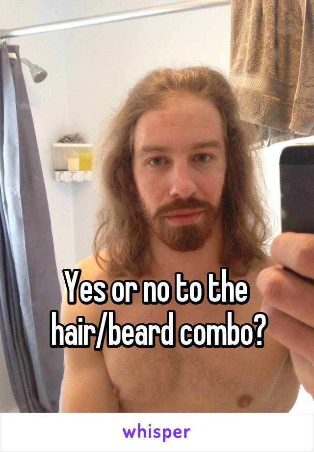 Yes or no to the  hair/beard combo?