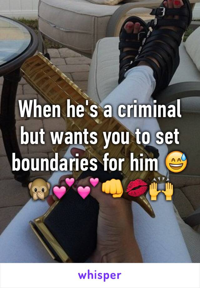 When he's a criminal but wants you to set boundaries for him 😅🙊💕💕👊💋🙌