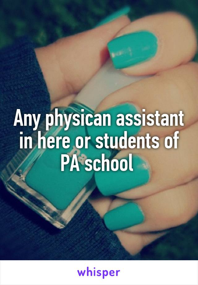 Any physican assistant in here or students of PA school
