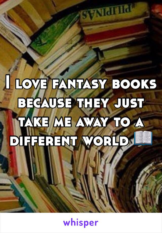 I love fantasy books because they just take me away to a different world 📖