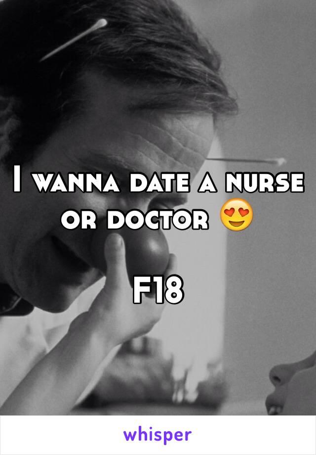I wanna date a nurse or doctor 😍  F18