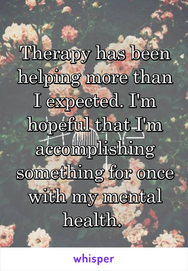 Therapy has been helping more than I expected. I