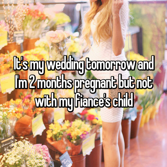 It's my wedding tomorrow and I'm 2 months pregnant but not with my fiance's child😓