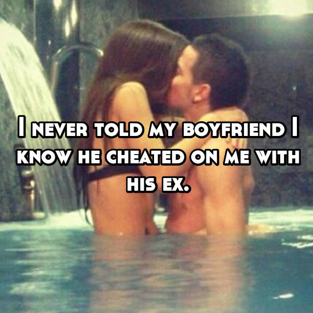 I never told my boyfriend I know he cheated on me with his ex.