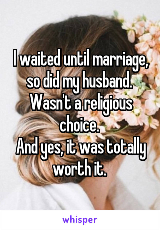 I waited until marriage, so did my husband. Wasn
