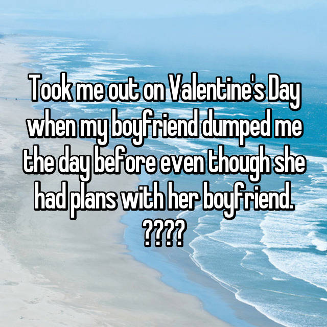 Took me out on Valentine's Day when my boyfriend dumped me the day before even though she had plans with her boyfriend. ❤️❤️