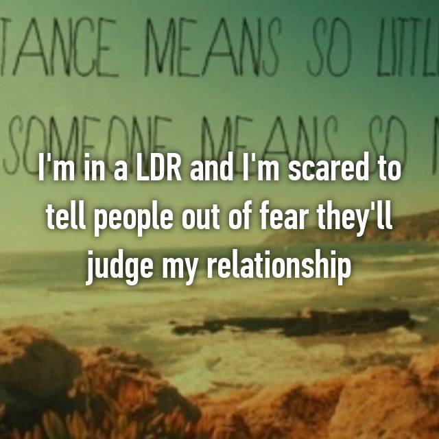 I'm in a LDR and I'm scared to tell people out of fear they'll judge my relationship