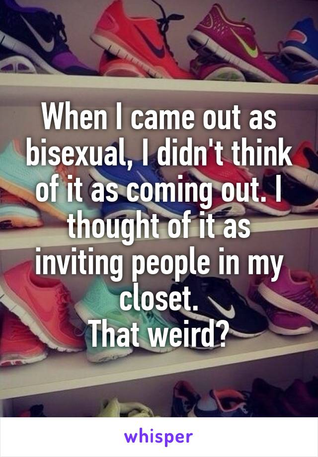 When I came out as bisexual, I didn