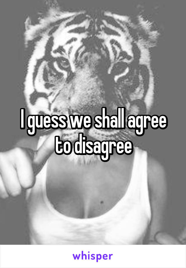 "Image result for ""we shall agree to disagree"" images"