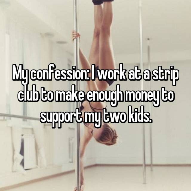 My confession: I work at a strip club to make enough money to support my two kids.